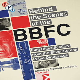 Behind the Scenes at the BBFC: Film Classification from the Silver Screen to the Digital Age (PaperbBooks