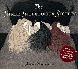 Audrey Niffenegger - The Three Incestuous Sisters: (Hardback) 9780224076869Books