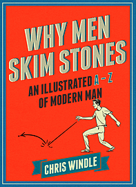 Chris Windle - Why Men Skim Stones: An Illustrated A-Z of Modern Man (Hardback) 9780224101004Books