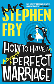 Mrs Stephen Fry - How to Have an Almost Perfect Marriage: (Paperback) 9781783520244Books